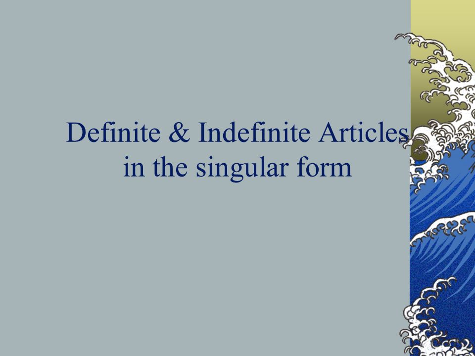 Definite & Indefinite Articles in the singular form