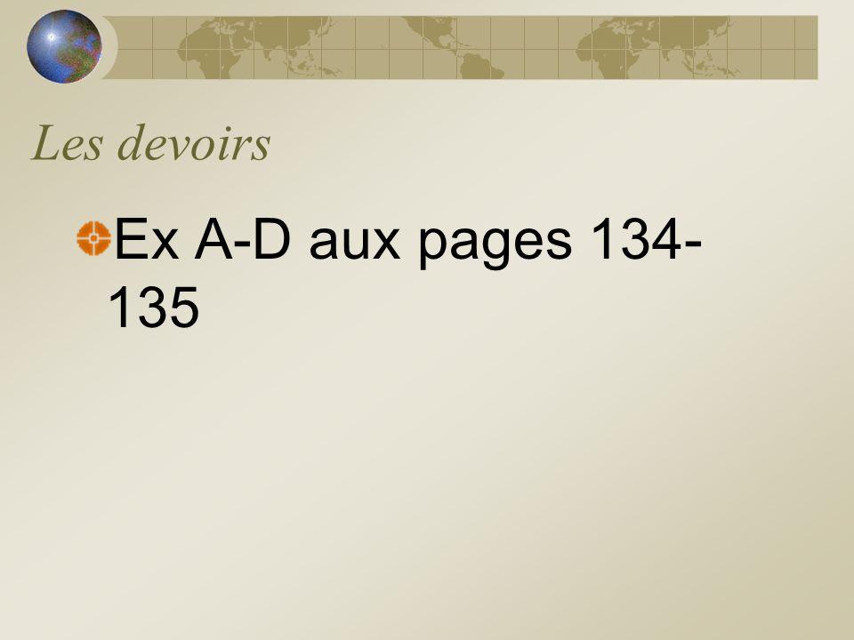 Les devoirs Ex A-D aux pages 134- 135
