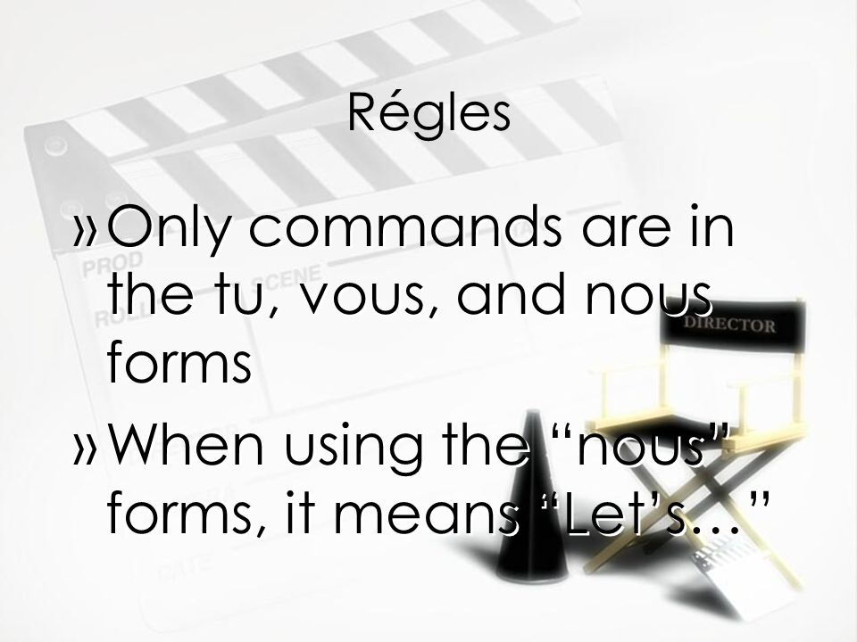 Régles »Only commands are in the tu, vous, and nous forms »When using the nous forms, it means Lets… »Only commands are in the tu, vous, and nous forms »When using the nous forms, it means Lets…