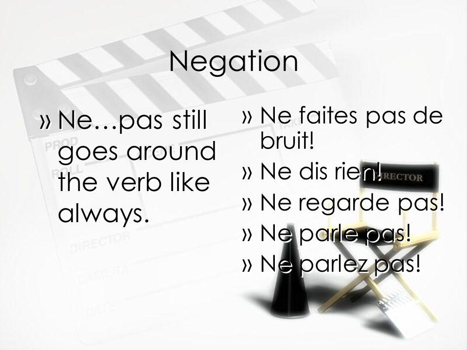 Negation »Ne…pas still goes around the verb like always. »Ne faites pas de bruit! »Ne dis rien! »Ne regarde pas! »Ne parle pas! »Ne parlez pas!