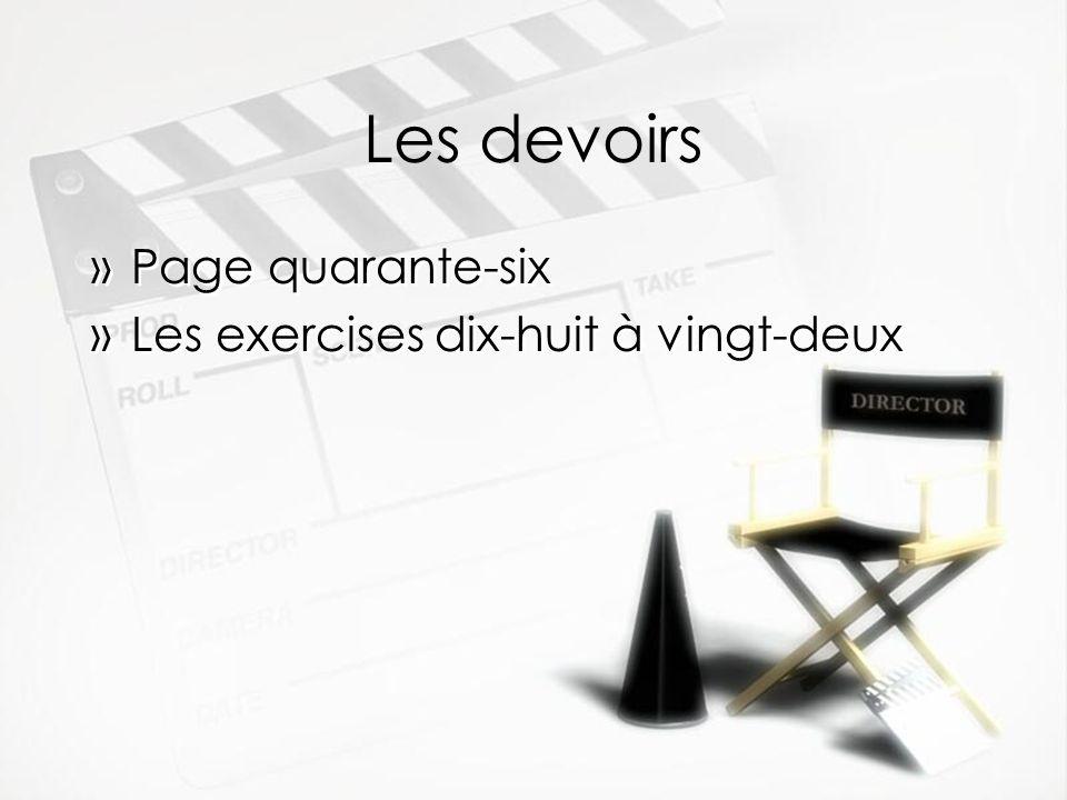 Les devoirs »Page quarante-six »Les exercises dix-huit à vingt-deux »Page quarante-six »Les exercises dix-huit à vingt-deux