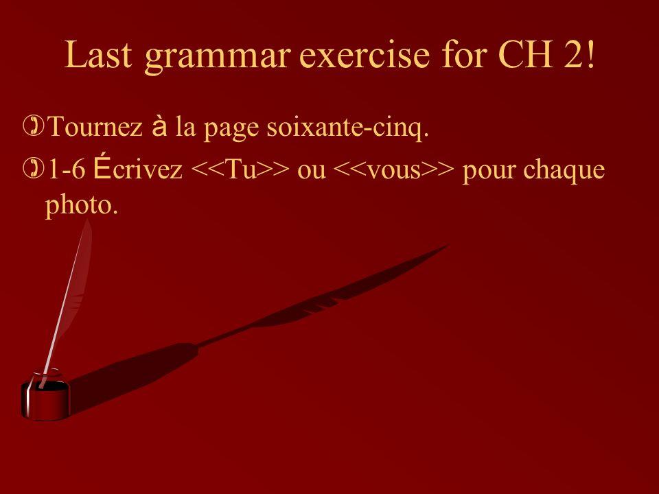 Last grammar exercise for CH 2! Tournez à la page soixante-cinq. 1-6 É crivez > ou > pour chaque photo.