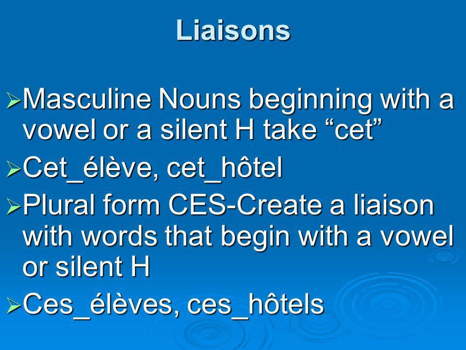Liaisons Masculine Nouns beginning with a vowel or a silent H take cet Masculine Nouns beginning with a vowel or a silent H take cet Cet_élève, cet_hô