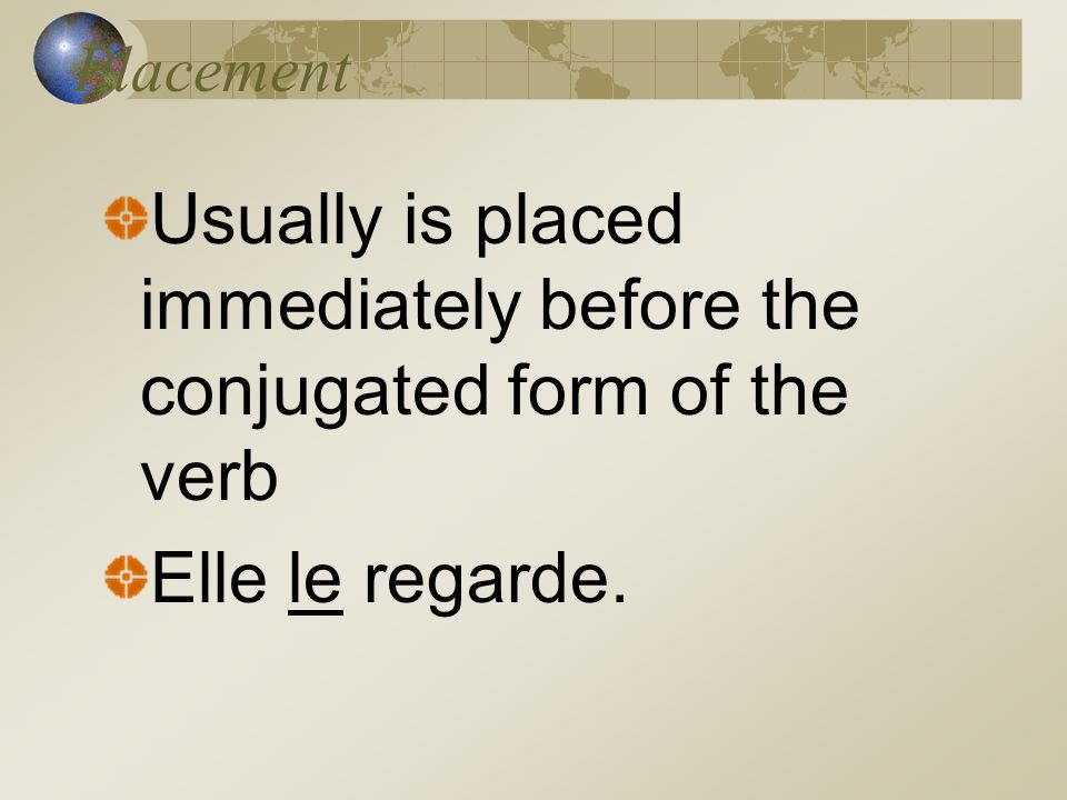 Les règles Direct Object Pronoun Receives the action of the verb Can replace people or things Answers the question what? Or who?