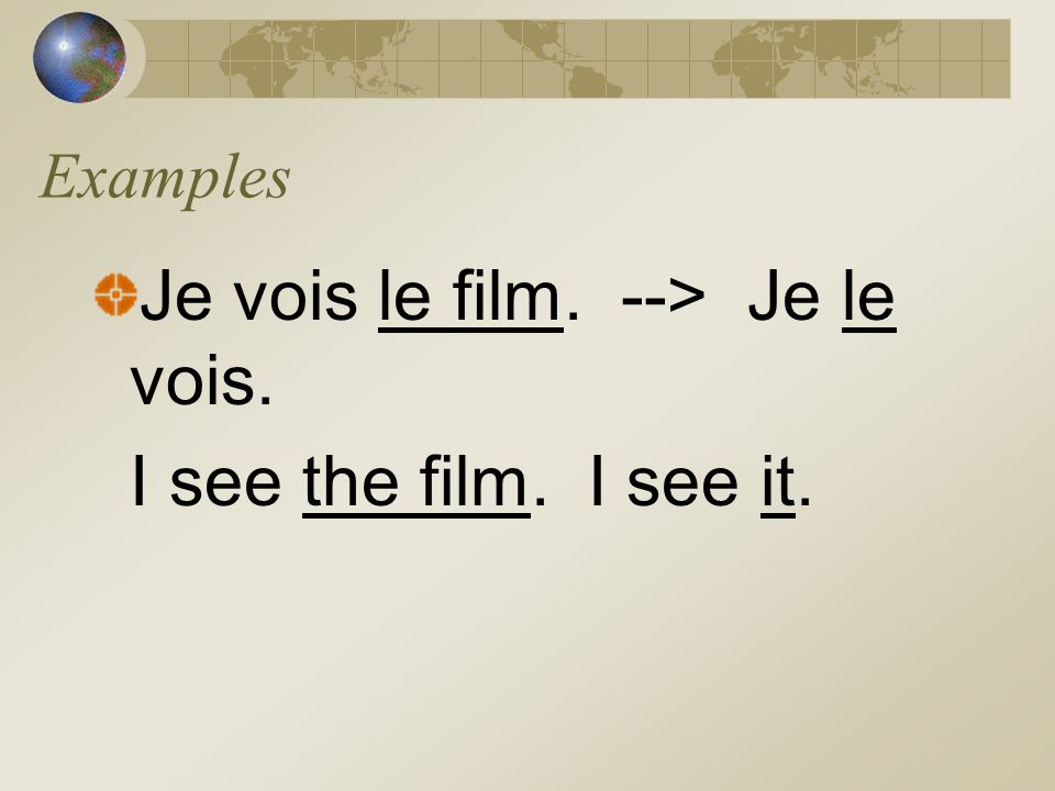 Examples Je vois le film. --> Je le vois. I see the film. I see it.