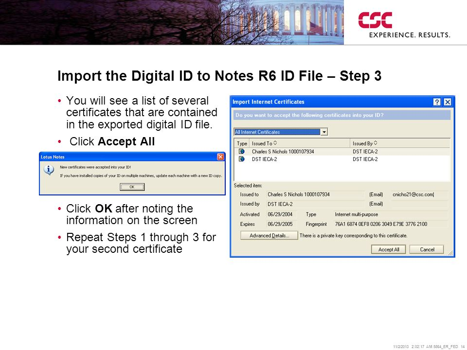 11/2/2013 2:02:38 AM 5864_ER_FED 14 Import the Digital ID to Notes R6 ID File – Step 3 You will see a list of several certificates that are contained in the exported digital ID file.