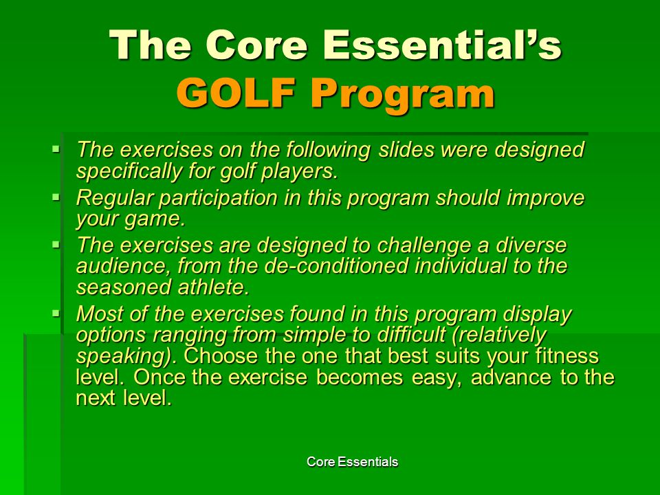 Core Essentials FLEXIBILITY EXERCISES Final Comments on Flexibility: Final Comments on Flexibility: The stretches on this program are only suggestions.