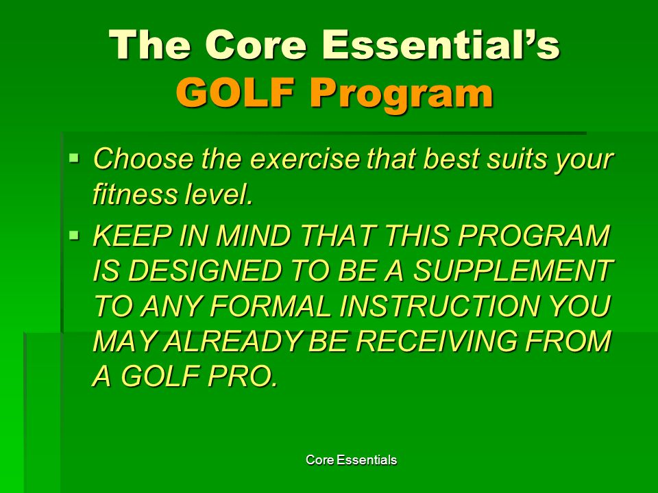 Core Essentials Although this exercise is listed in the strength component, it does require balance and stability.