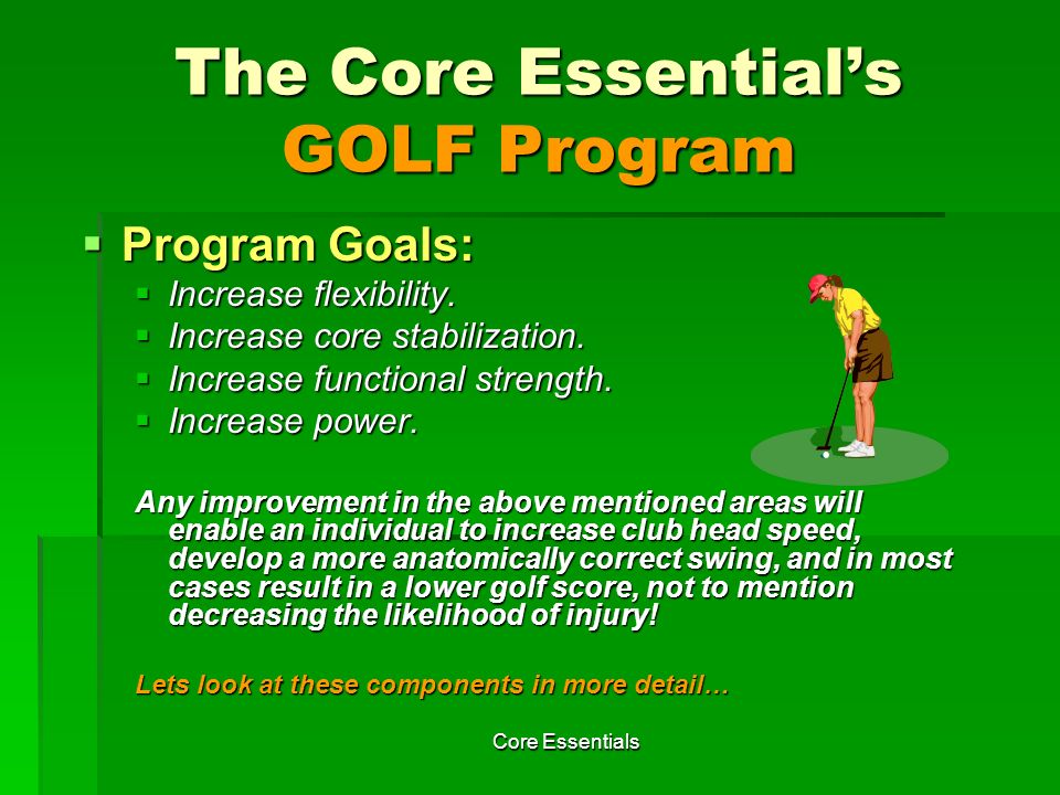 Core Essentials FLEXIBILITY EXERCISES Exercise # 2 Rationale of Exercise #2: Stretching your Pectoralis major/minor (chest) allows you greater range of motion during your backswing ultimately contributing to greater club head speed.