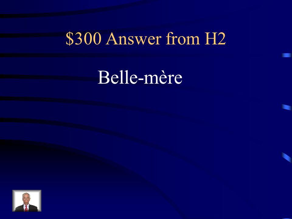 $300 Question from H2 La deuxième femme de mon père et ce nest pas ma mère, cest ma