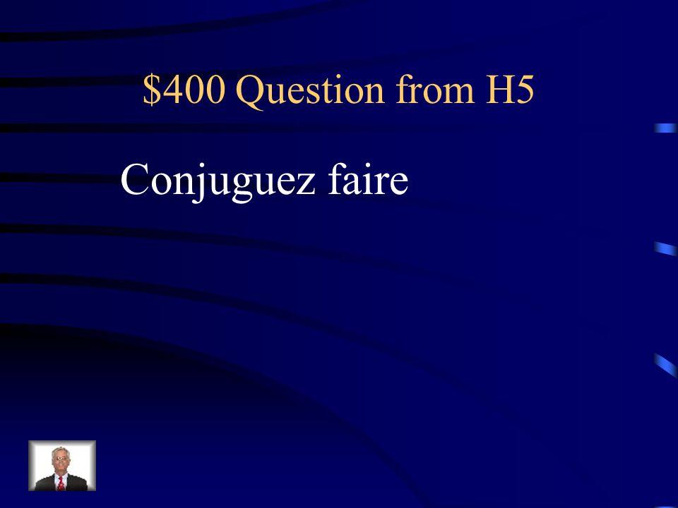 $300 Answer from H5 Je suisnous sommes Tu esvous êtes Il estils sont