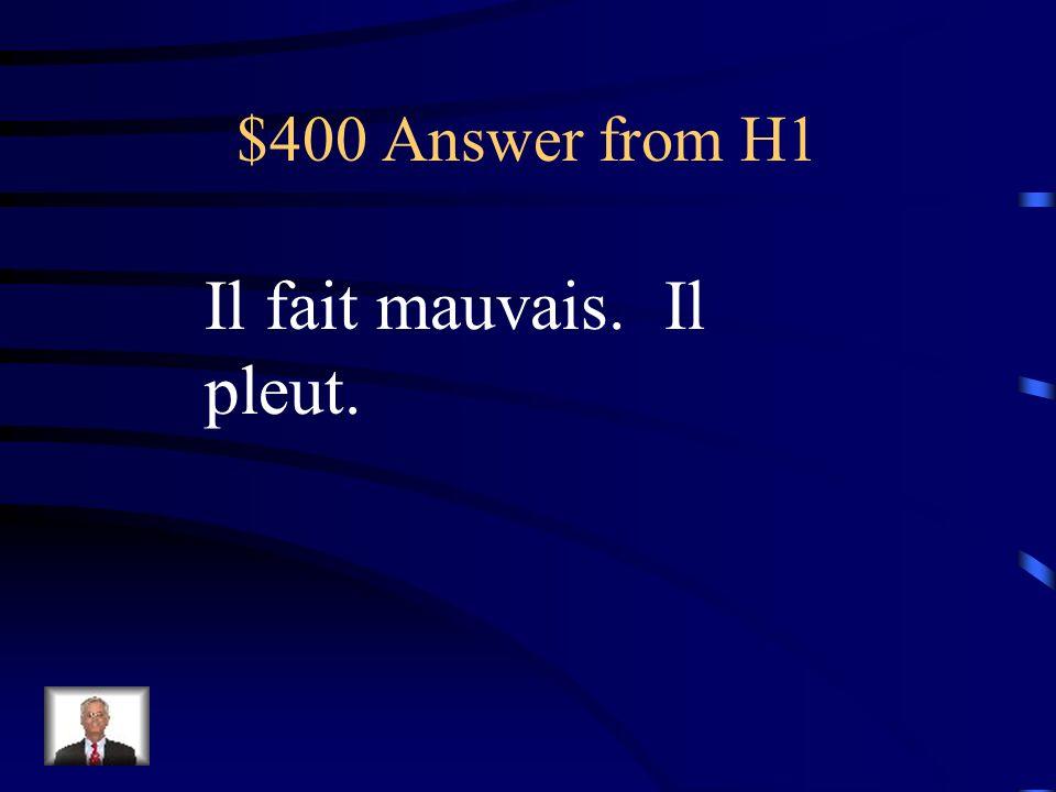 $400 Question from H1 Quel temps fait-il aujourdhui? (donnez 2 possibilités)