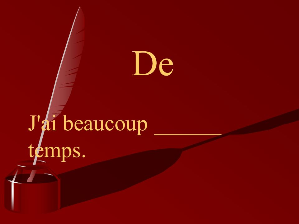 EXCEPTION (beaucoup) Like other adverbs of quantity, beaucoup is nearly always followed by de, with no article.