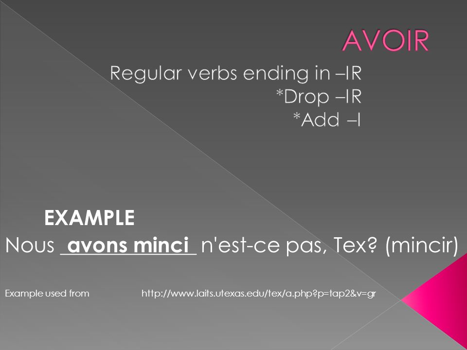 EXAMPLE Nous _____________ n'est-ce pas, Tex? (mincir) Example used from http://www.laits.utexas.edu/tex/a.php?p=tap2&v=gr avons minci