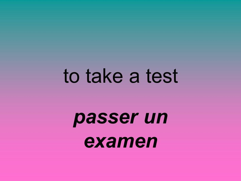 to take a test passer un examen
