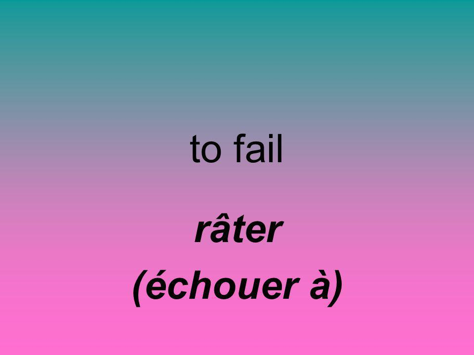 to fail râter (échouer à)