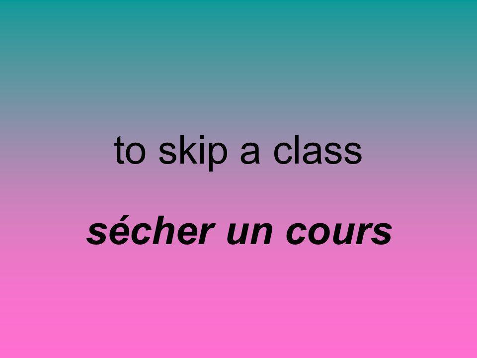 to skip a class sécher un cours