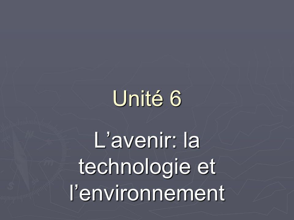 Unité 6 Lavenir: la technologie et lenvironnement