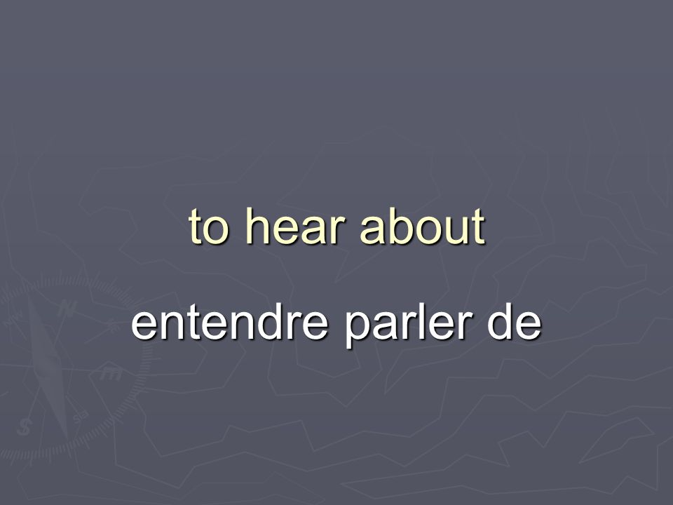 to hear about entendre parler de
