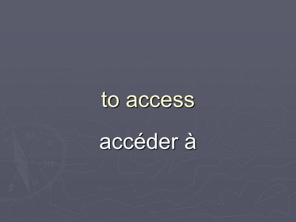 to access accéder à