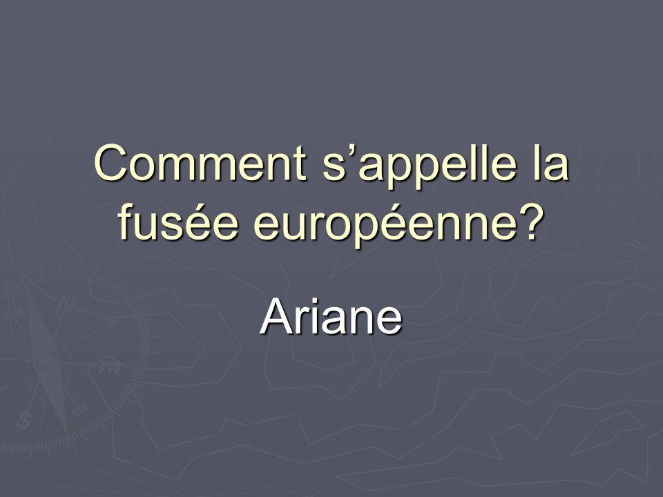 Comment sappelle la fusée européenne? Ariane