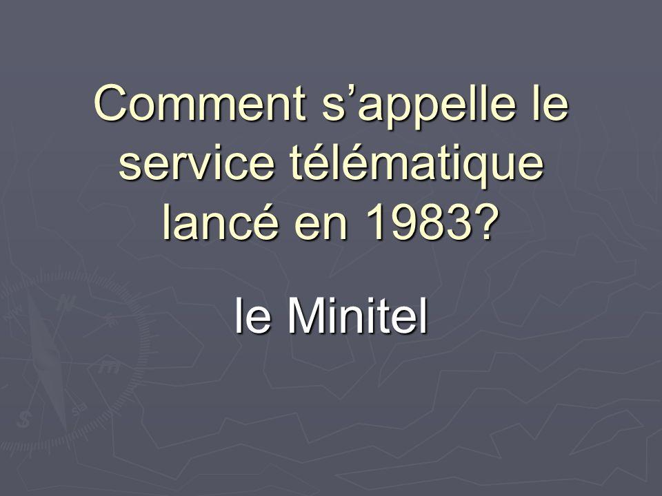 Comment sappelle le service télématique lancé en 1983? le Minitel
