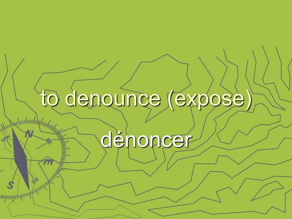 to denounce (expose) dénoncer