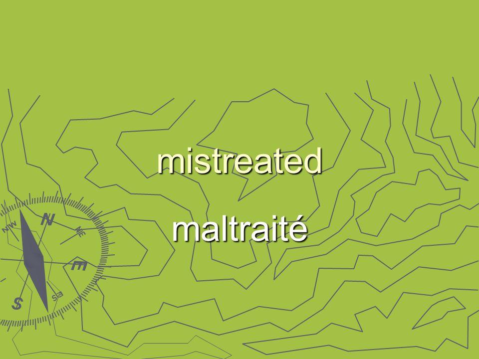 mistreated maltraité