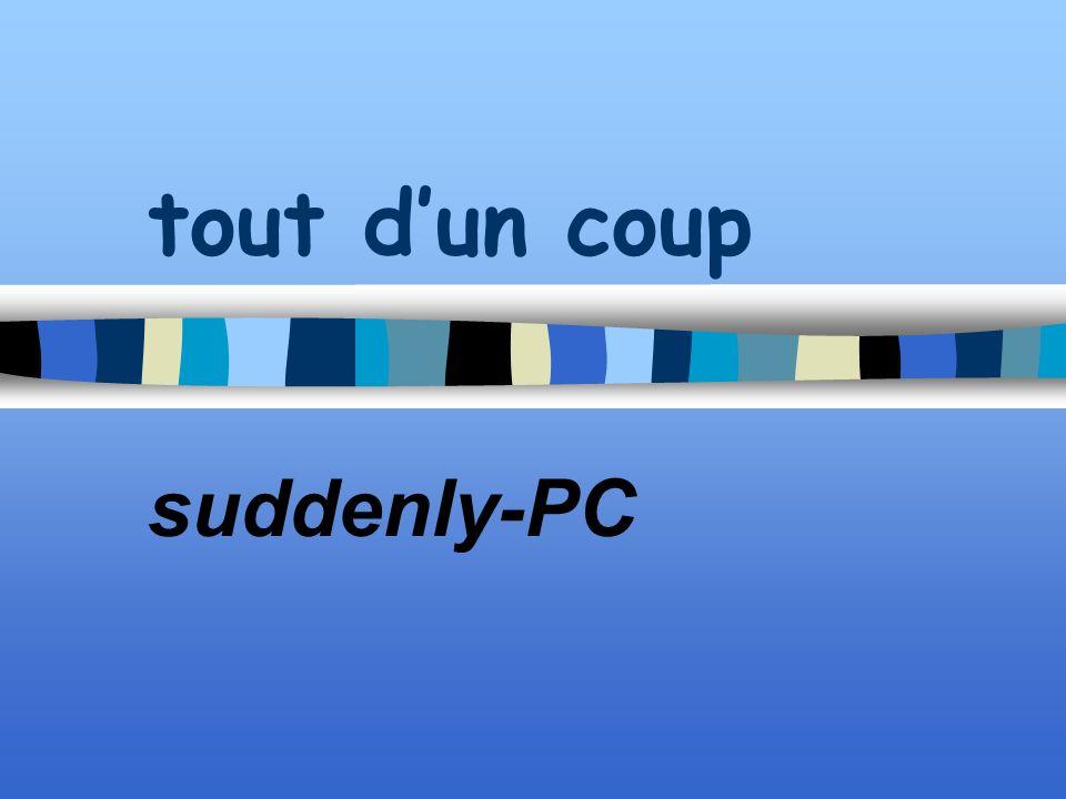tout dun coup suddenly-PC