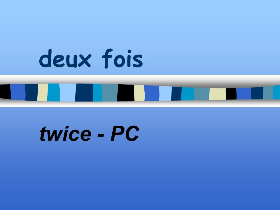 deux fois twice - PC