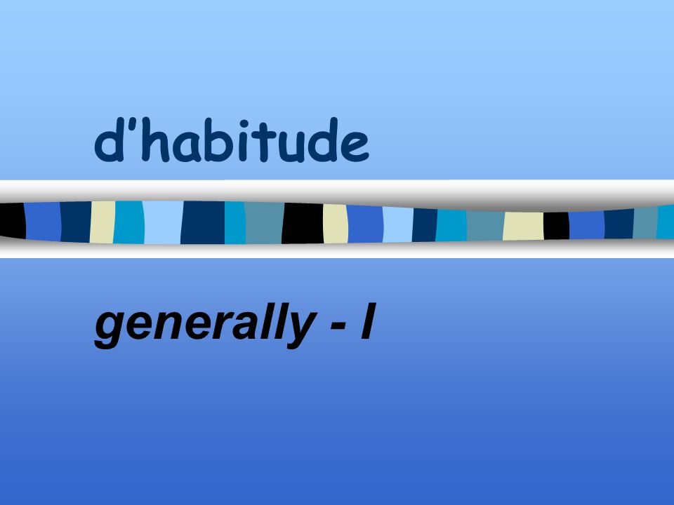 dhabitude generally - I