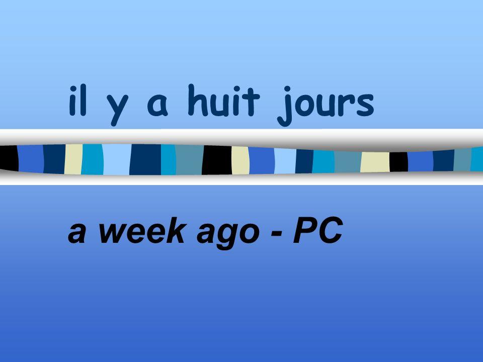 il y a huit jours a week ago - PC