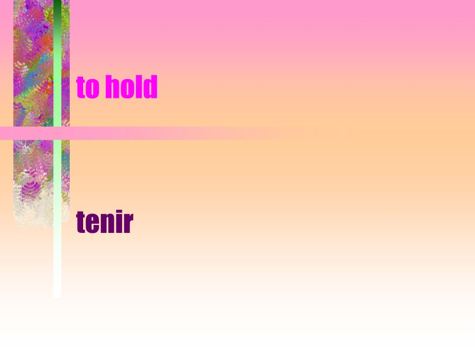 to hold tenir