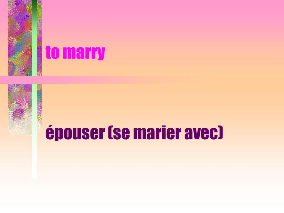 to marry épouser (se marier avec)