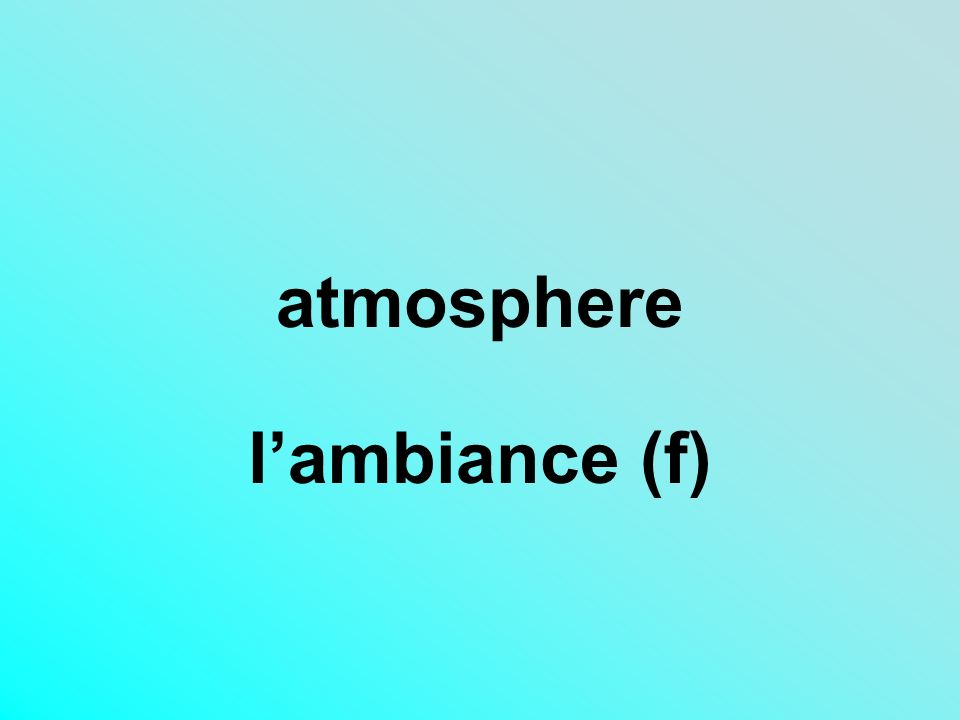 atmosphere lambiance (f)