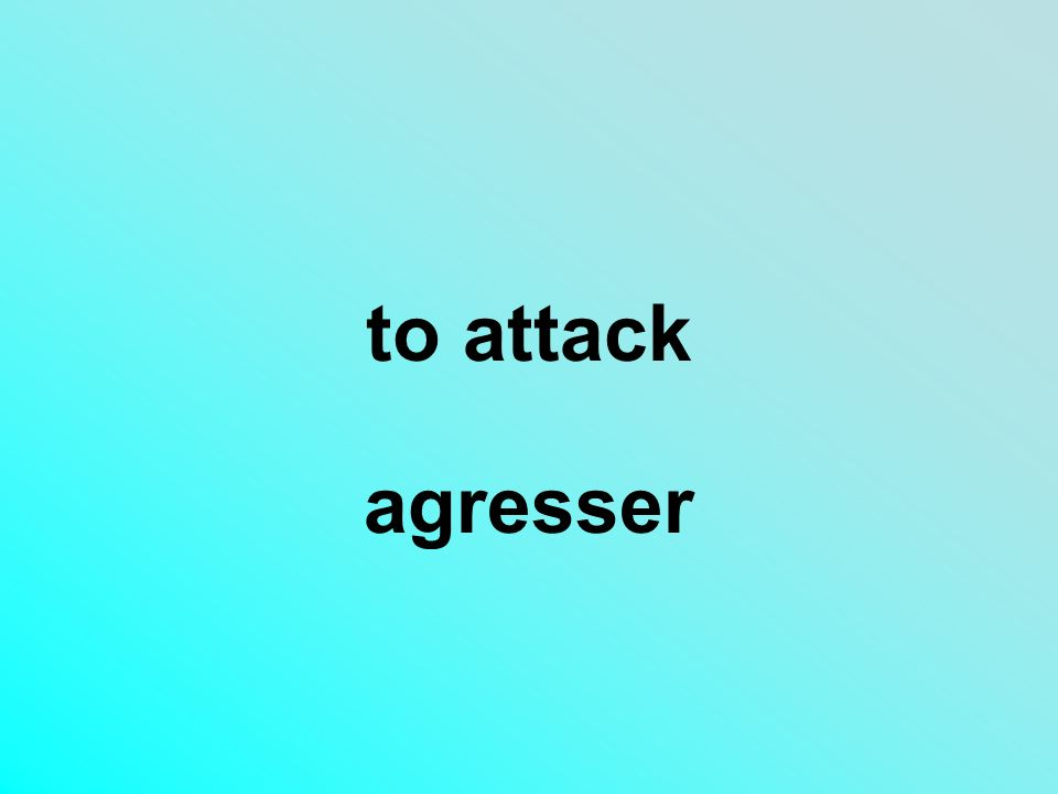 to attack agresser