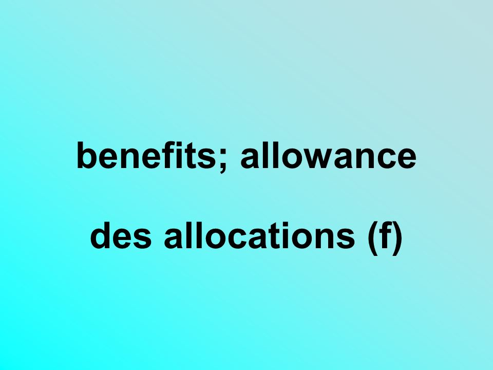 benefits; allowance des allocations (f)