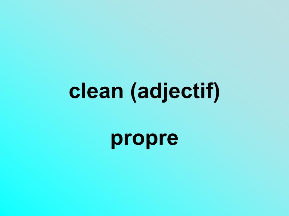 clean (adjectif) propre