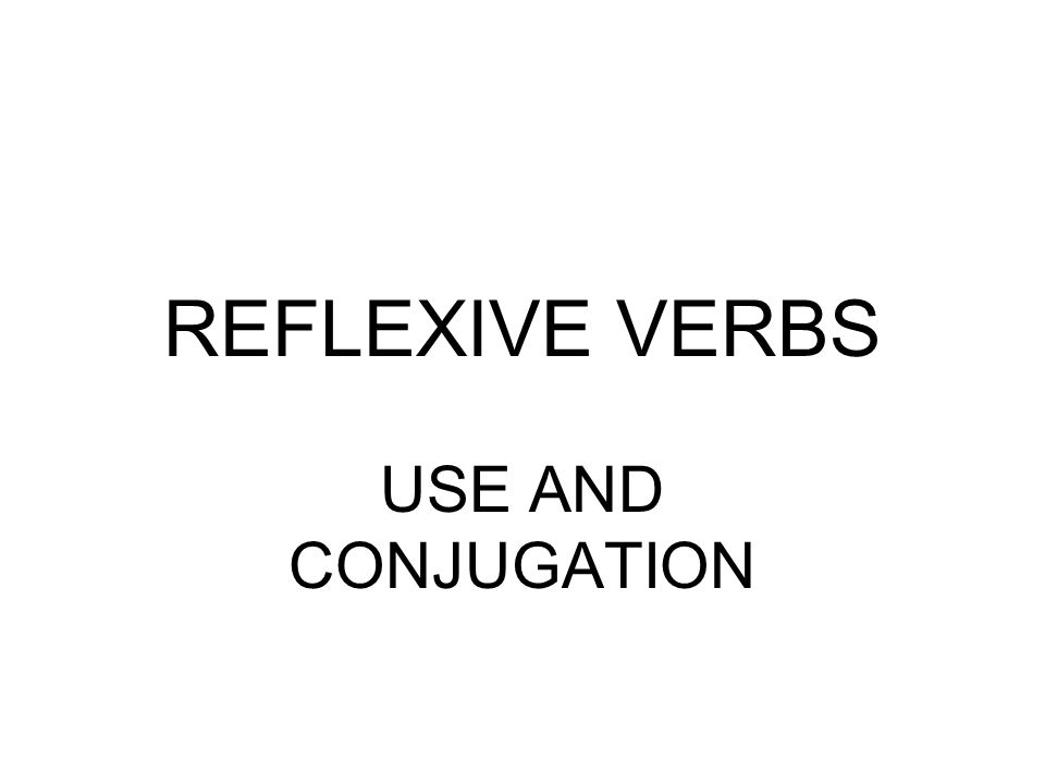 REFLEXIVE VERBS USE AND CONJUGATION