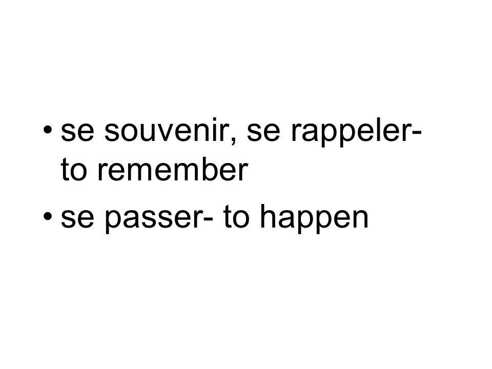 se souvenir, se rappeler- to remember se passer- to happen