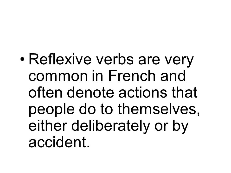 Reflexive verbs are very common in French and often denote actions that people do to themselves, either deliberately or by accident.
