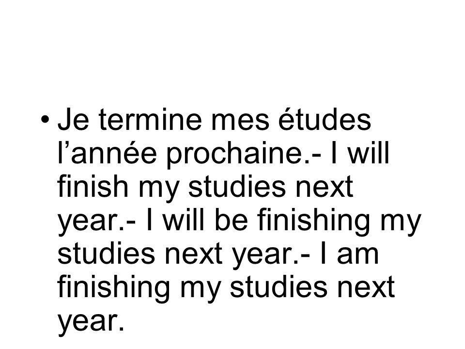 Je termine mes études lannée prochaine.- I will finish my studies next year.- I will be finishing my studies next year.- I am finishing my studies next year.