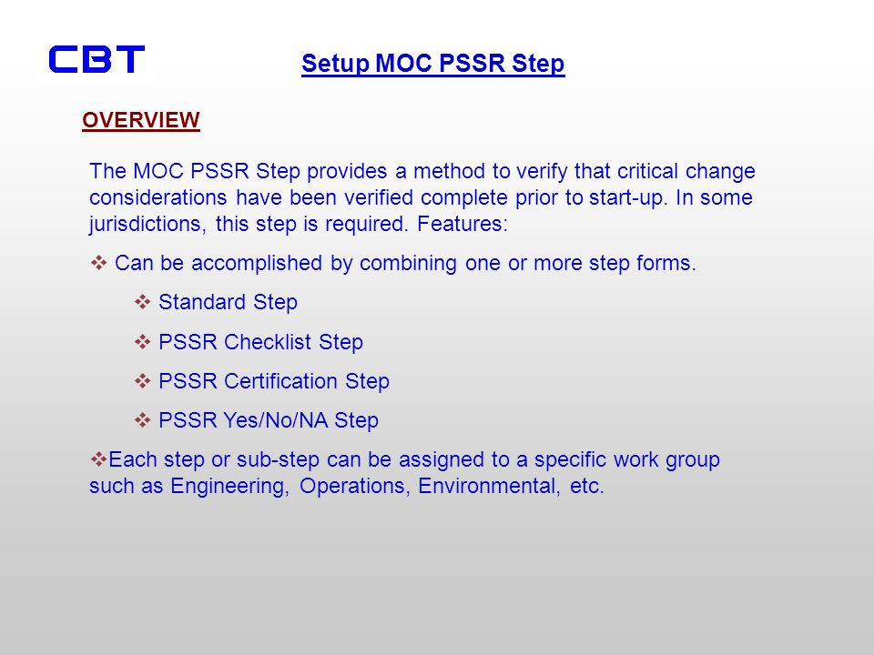 Setup MOC PSSR Step The MOC PSSR Step provides a method to verify that critical change considerations have been verified complete prior to start-up. I