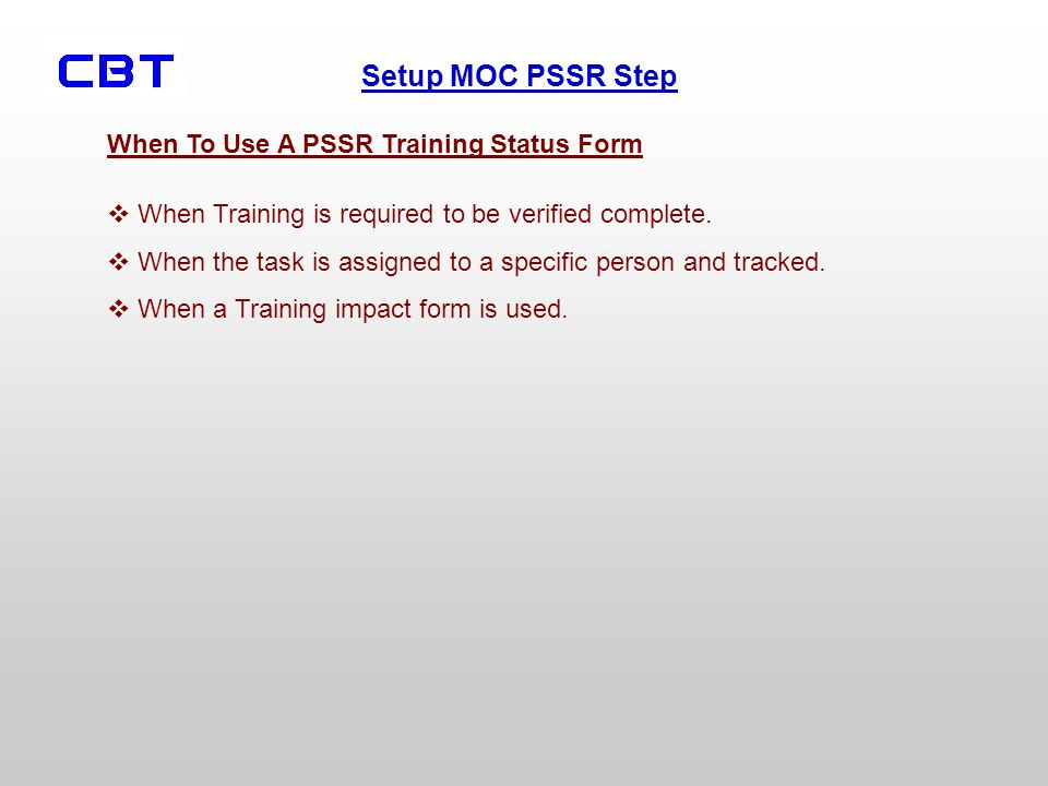 Setup MOC PSSR Step When To Use A PSSR Training Status Form When Training is required to be verified complete. When the task is assigned to a specific