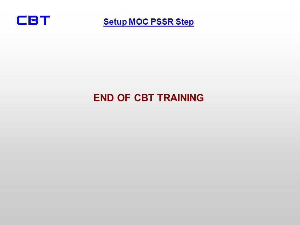 Setup MOC PSSR Step END OF CBT TRAINING