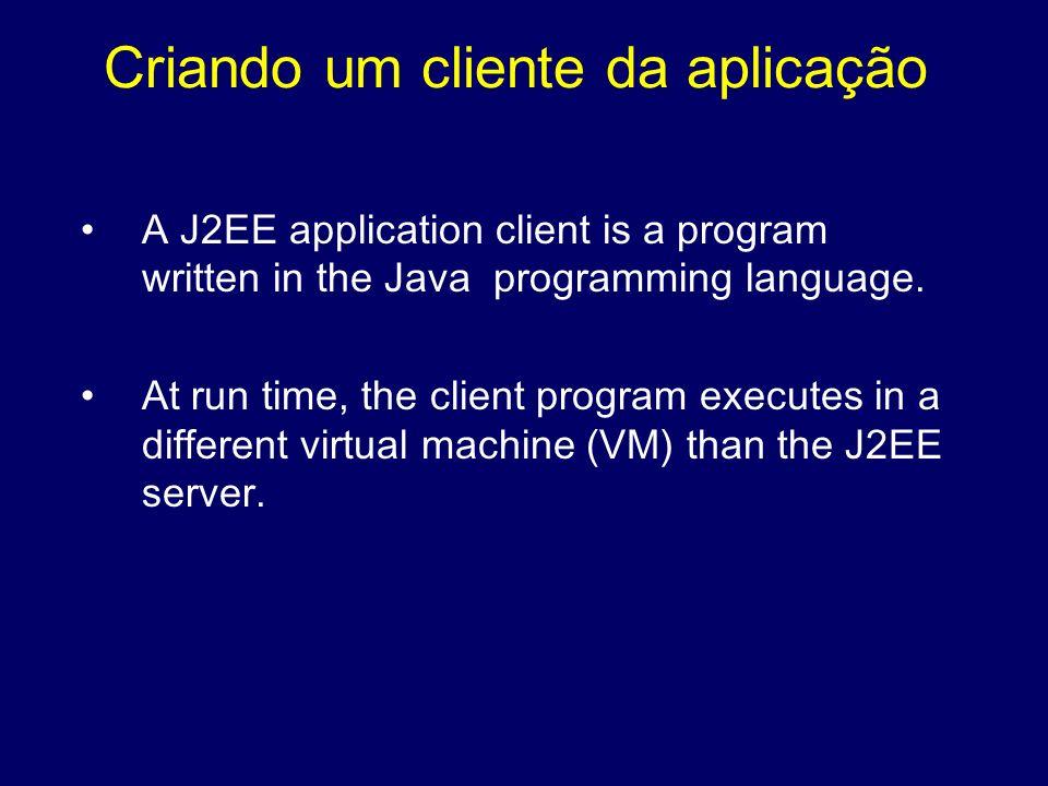Criando um cliente da aplicação A J2EE application client is a program written in the Java programming language. At run time, the client program execu
