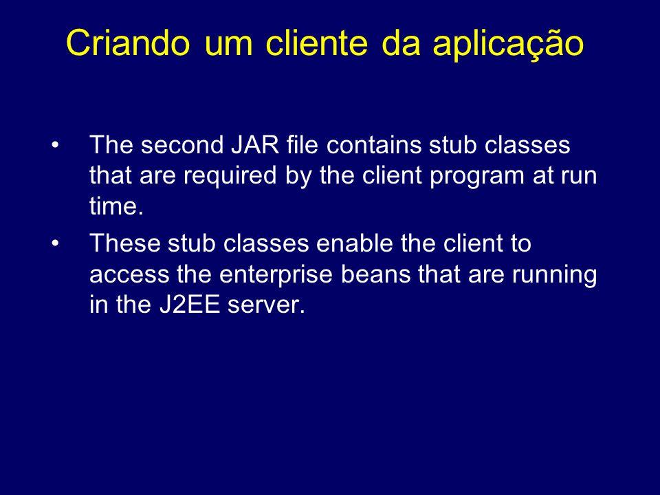 Criando um cliente da aplicação The second JAR file contains stub classes that are required by the client program at run time. These stub classes enab