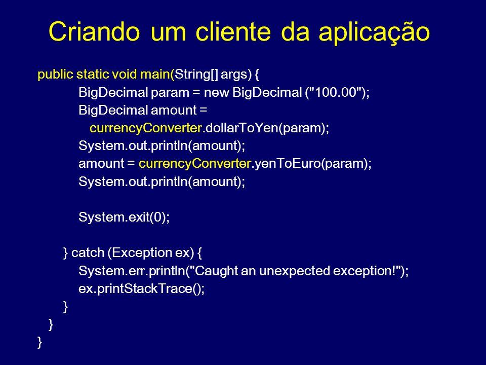 Criando um cliente da aplicação public static void main(String[] args) { BigDecimal param = new BigDecimal (