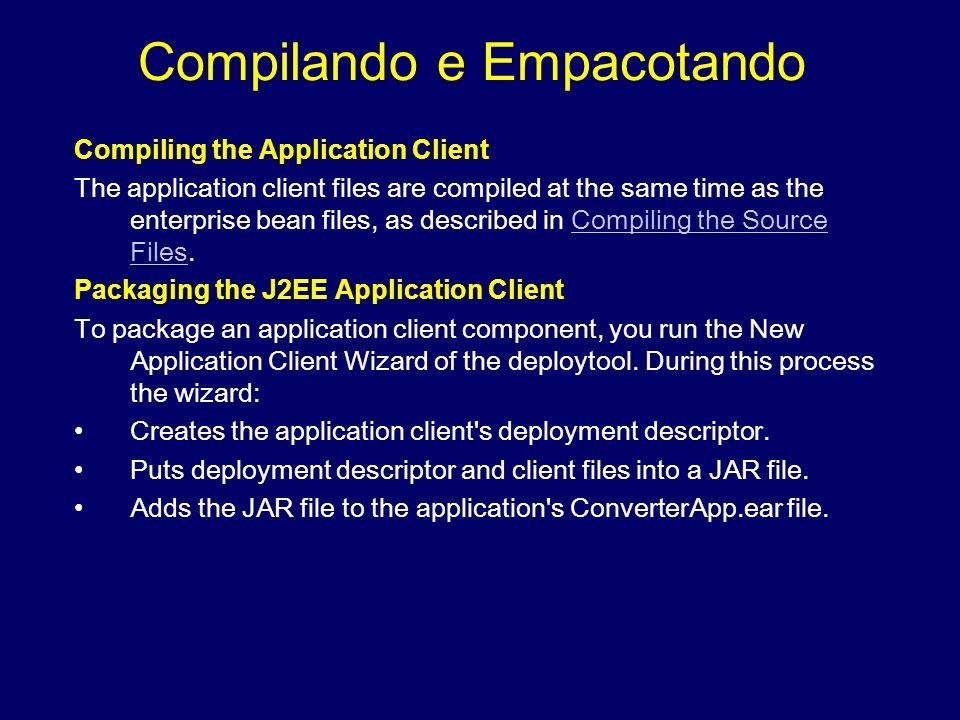 Compilando e Empacotando Compiling the Application Client The application client files are compiled at the same time as the enterprise bean files, as