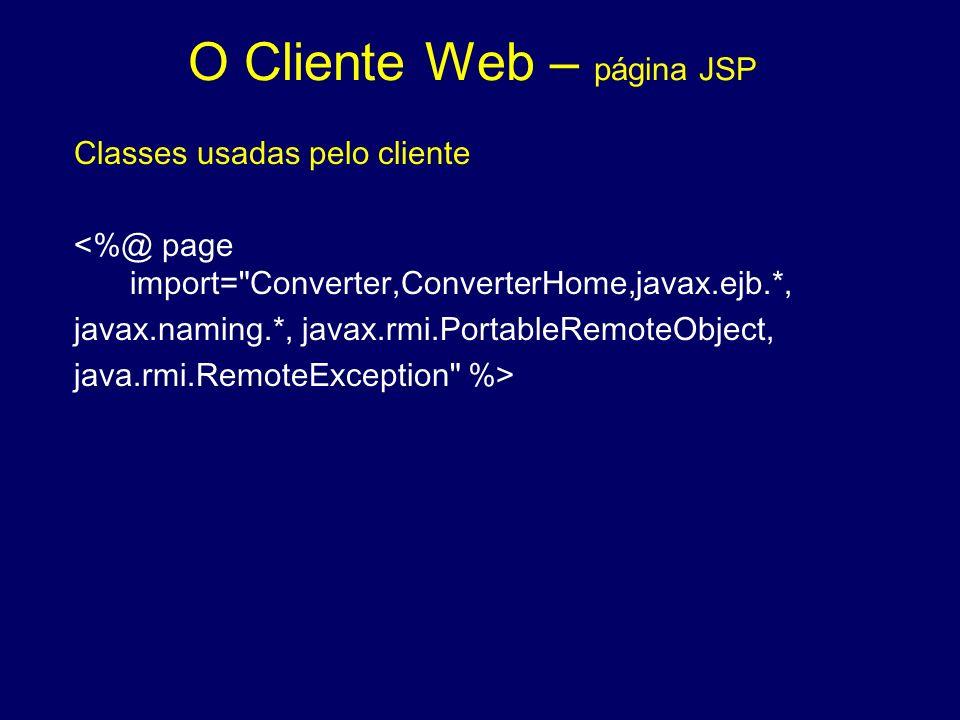 O Cliente Web – página JSP Classes usadas pelo cliente <%@ page import=